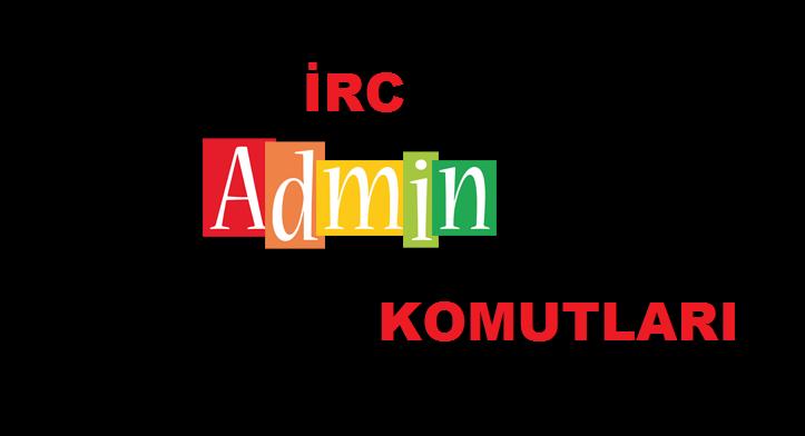 Sohbet Odaları Admin IRC Komutları